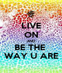 LIVE ON AND BE THE  WAY U ARE - Personalised Poster A1 size