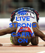 LIVE STRONG AND CARRY ON - Personalised Poster A1 size