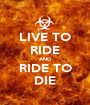 LIVE TO RIDE AND RIDE TO DIE - Personalised Poster A1 size