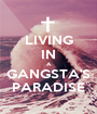 LIVING IN A GANGSTA'S PARADISE - Personalised Poster A1 size