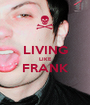 LIVING LIKE FRANK  - Personalised Poster A1 size