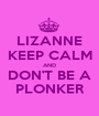 LIZANNE KEEP CALM AND DON'T BE A PLONKER - Personalised Poster A1 size