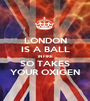 LONDON IS A BALL IN FIRE SO TAKES YOUR OXIGEN - Personalised Poster A1 size