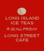 LONG ISLAND ICE TEAS R 22 ALL FRIDAY LONG STREET CAFE - Personalised Poster A1 size