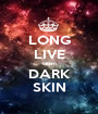 LONG LIVE team DARK SKIN - Personalised Poster A1 size
