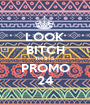 LOOK BITCH THIS IS  PROMO 24 - Personalised Poster A1 size