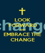 LOOK FORWARD AND EMBRACE THE CHANGE - Personalised Poster A1 size