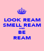 LOOK REAM SMELL REAM AND BE REAM - Personalised Poster A1 size