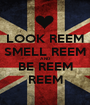 LOOK REEM SMELL REEM AND BE REEM REEM - Personalised Poster A1 size