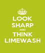 LOOK SHARP AND THINK LIMEWASH - Personalised Poster A1 size
