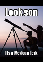 Look son Its a Mexican jerk - Personalised Poster A1 size
