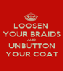 LOOSEN  YOUR BRAIDS AND UNBUTTON YOUR COAT - Personalised Poster A1 size
