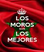 LOS MOROS SON LOS MEJORES - Personalised Poster A1 size