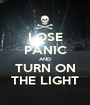 LOSE PANIC AND TURN ON THE LIGHT - Personalised Poster A1 size