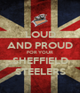 LOUD AND PROUD FOR YOUR SHEFFIELD STEELERS - Personalised Poster A1 size