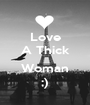 Love A Thick  Woman ;) - Personalised Poster A1 size