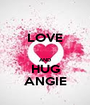LOVE  AND HUG ANGIE - Personalised Poster A1 size