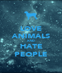 LOVE ANIMALS AND HATE PEOPLE - Personalised Poster A1 size