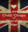 Love Chilli Chops AND Worship Her - Personalised Poster A1 size