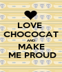 LOVE  CHOCOCAT AND MAKE  ME PROUD - Personalised Poster A1 size
