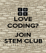 LOVE CODING?  JOIN STEM CLUB - Personalised Poster A1 size