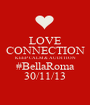 LOVE CONNECTION KEEP CALM & AUDITION #BellaRoma 30/11/13 - Personalised Poster A1 size