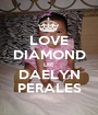 LOVE DIAMOND LEE DAELYN PERALES - Personalised Poster A1 size