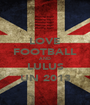 LOVE FOOTBALL AND LULUS UN 2013 - Personalised Poster A1 size