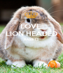 LOVE  LION HEADED RABBITS   - Personalised Poster A1 size