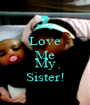 Love Me And My Sister! - Personalised Poster A1 size