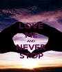 LOVE ME AND NEVER STOP - Personalised Poster A1 size