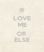 LOVE ME  OR  ELSE - Personalised Poster A1 size