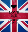 LOVE ME OR GOOD BYE - Personalised Poster A1 size