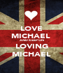 LOVE MICHAEL  AND KEEP ON LOVING MICHAEL - Personalised Poster A1 size