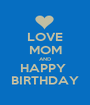LOVE MOM AND HAPPY  BIRTHDAY - Personalised Poster A1 size