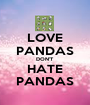 LOVE PANDAS DON'T HATE PANDAS - Personalised Poster A1 size