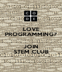LOVE PROGRAMMING?  JOIN STEM CLUB - Personalised Poster A1 size