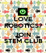 LOVE ROBOTICS?  JOIN STEM CLUB - Personalised Poster A1 size