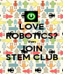 LOVE ROBOTICS? then JOIN STEM CLUB - Personalised Poster A1 size