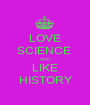 LOVE SCIENCE  AND LIKE HISTORY - Personalised Poster A1 size