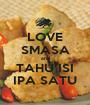 LOVE SMASA and TAHU ISI IPA SATU - Personalised Poster A1 size