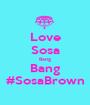 Love Sosa Bang Bang #SosaBrown - Personalised Poster A1 size