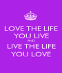 LOVE THE LIFE YOU LIVE AND LIVE THE LIFE YOU LOVE - Personalised Poster A1 size