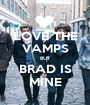 LOVE THE VAMPS BUT BRAD IS MINE - Personalised Poster A1 size
