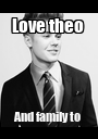 Love theo  And family to  - Personalised Poster A1 size