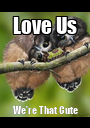Love Us We're That Cute - Personalised Poster A1 size