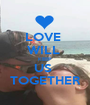 LOVE  WILL  KEEP  US  TOGETHER - Personalised Poster A1 size