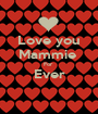 Love you Mammie  For  Ever  - Personalised Poster A1 size