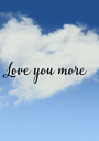 Love you more - Personalised Poster A1 size