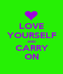 LOVE YOURSELF AND CARRY ON - Personalised Poster A1 size